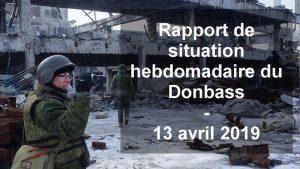 Affrontements en Ukraine : Ce qui est caché par les médias et les partis politiques pro-européens - Page 18 Sitrep-13042019-300x169